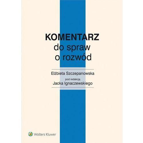 Komentarz do spraw o rozwód - Ignaczewski Jacek, Szczepanowska Elżbieta (9788326490880)