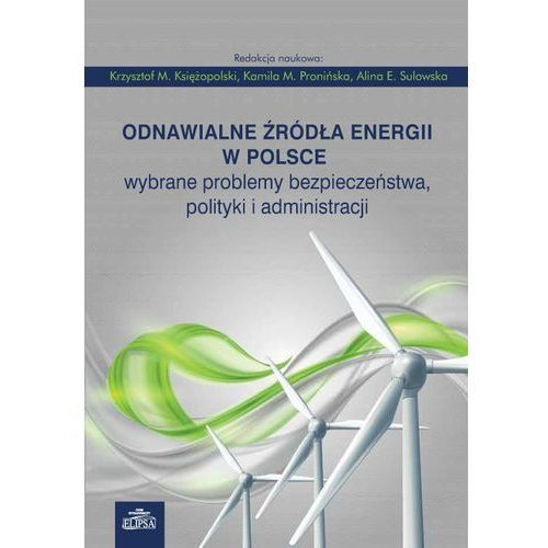 Odnawialne źródła energii w Polsce. Wybrane problemy bezpieczeństwa, polityki i administracji, ELIPSA Dom wydawniczy