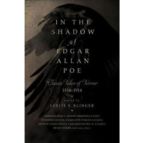 In the Shadow of Edgar Allan Poe : Classic Tales of Horror, 1816-1914 Klinger Leslie S. (9781681772417)