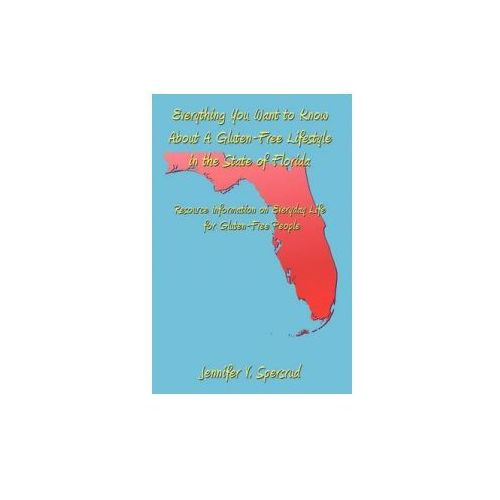 Everything You Want to Know About A Gluten-Free Lifestyle in the State of Florida (9781438995823)