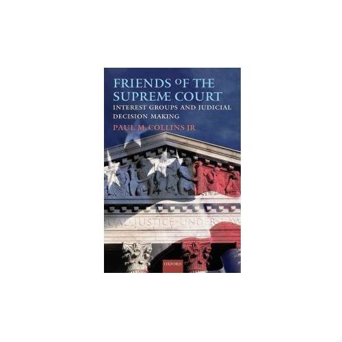 Friends of the Supreme Court: Interest Groups and Judicial Decision Making (9780195372144)