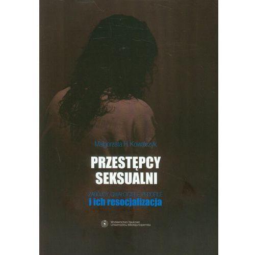 Przestępcy seksualni. Zabójcy, gwałciciele, pedofile i ich resocjalizacja - Małgorzata Kowalczyk (9788323132165)