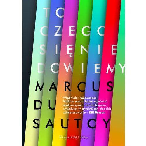 TO CZEGO SIĘ NIE DOWIEMY BADANIE GRANIC NAUKI, Marcus du Sautoy