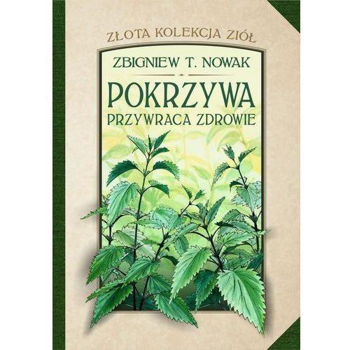 Złota kolekcja ziół T.1 Pokrzywa przywraca zdrowie - Zbigniew T. Nowak (9788365758064)