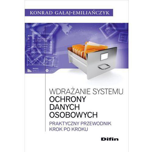 Wdrażanie systemu ochrony danych osobowych - Konrad Gałaj-Emiliańczyk, Konrad Gałaj-Emiliańczyk