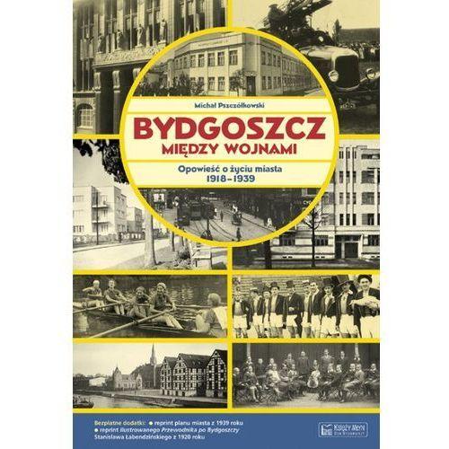 Bydgoszcz między wojnami - Wysyłka od 3,99 - porównuj ceny z wysyłką, Pszczółkowski Michał