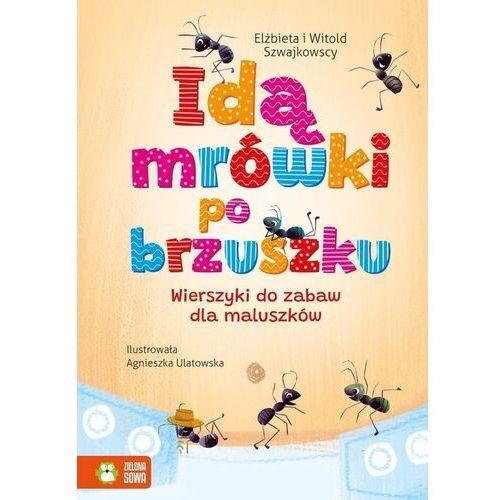 Idą mrówki po brzuszku wierszyki do zabaw dla maluszków - szwajkowska elżbieta, szwajkowski witold (9788381546935)