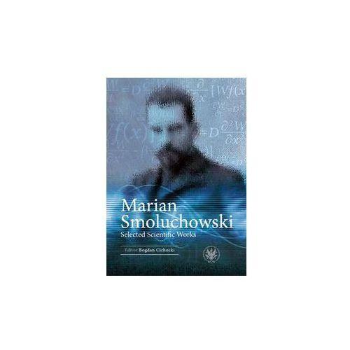 Marian Smoluchowski Selected Scientific Works - Cichocki Bogdan DARMOWA DOSTAWA KIOSK RUCHU (9788323528838)