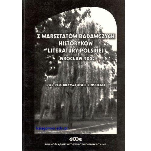 Z warsztatów badawczych historyków literatury polskiej - Wrocław 2002
