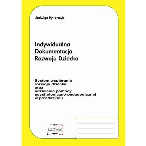System wspierania rozwoju Dziecka oraz udzielania pomocy psychologiczno-pedagogicznej w przedszkolu Indywidualna Dokumentacja Rozwoju Dziecka (2011)