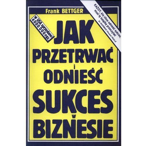 Jak przetrwać i odnieść sukces w biznesie - Frank Bettger (2012)