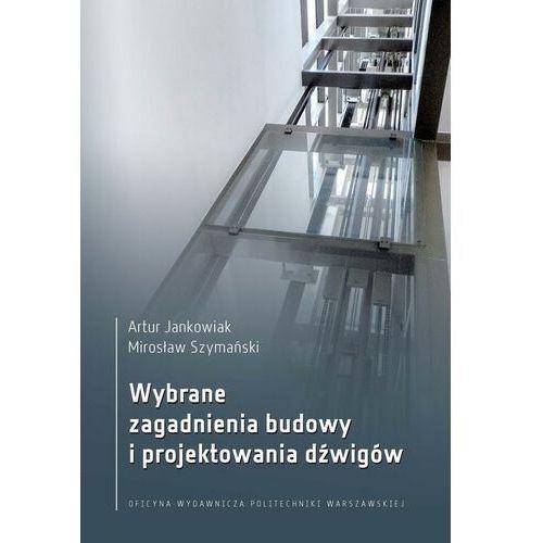 Wybrane zagadnienia budowy i projektowania dźwigów - Mirosław Szymański - ebook