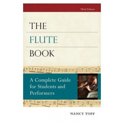 The Flute Book : A Complete Guide For Students And Performers, Toff, Nancy