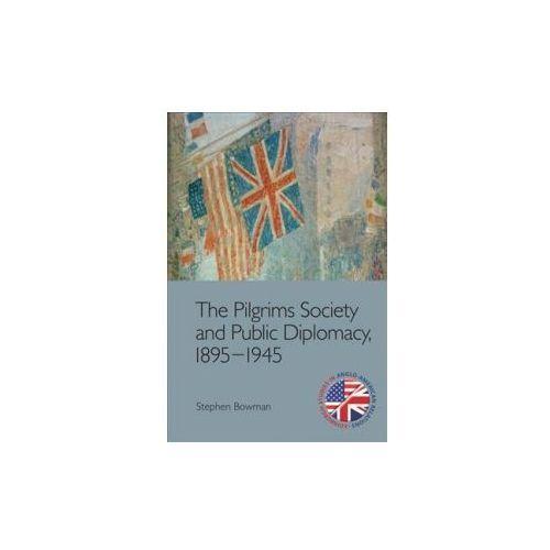 Pilgrims Society and Public Diplomacy, 1895 1945 (9781474417815)