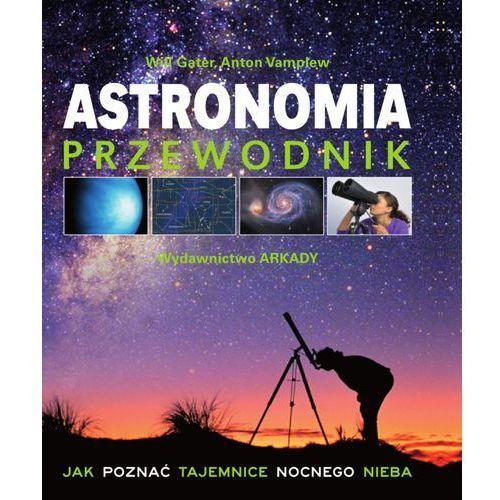 Astronomia Przewodnik - Dostępne od: 2013-10-22, ARKADY