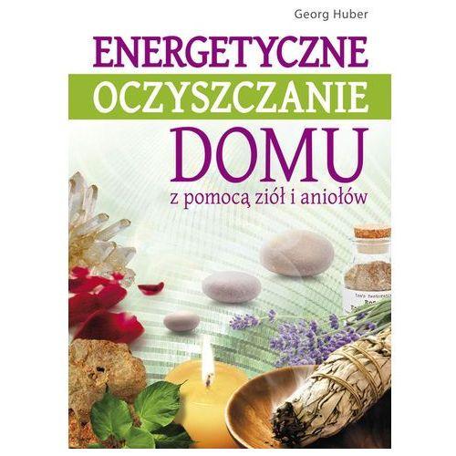 Energetyczne oczyszczanie domu z pomocą ziół i aniołów (9788376490731)