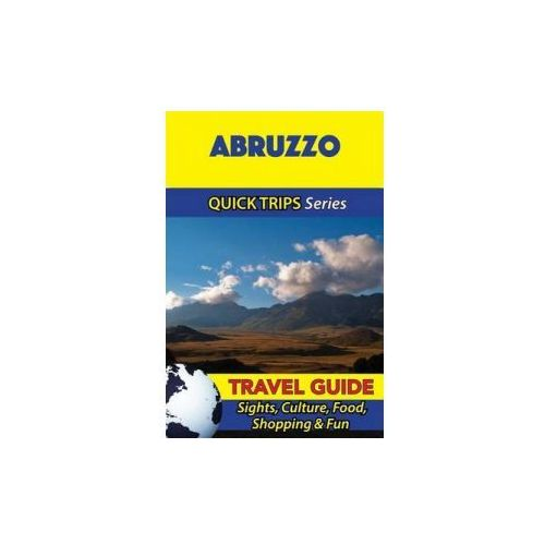 Abruzzo Travel Guide (Quick Trips Series): Sights, Culture, Food, Shopping & Fun (9781533053466)