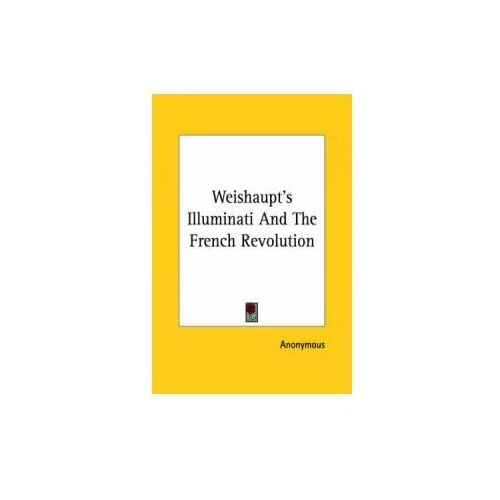 Weishaupt's Illuminati And The French Revolution (9781425372859)