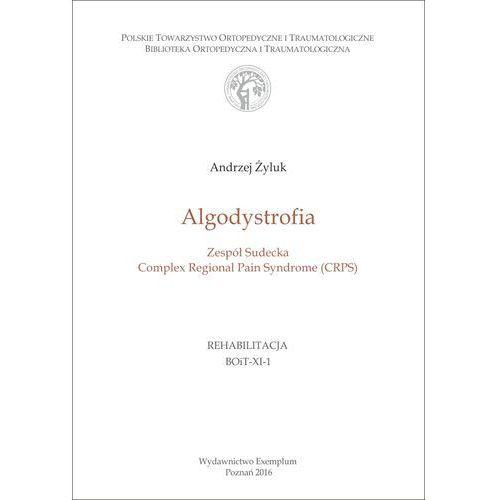 Algodystrofia, Zespół Sudecka, Complex Regional Pain Syndrome (CRPS) (9788362690237)