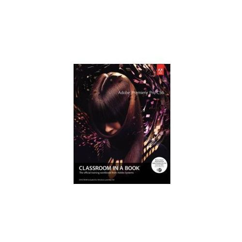 Adobe Premiere Pro CS6 Classroom In A Book : The Official Training Workbook From Adobe Systems