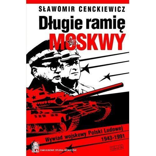 Długie ramię Moskwy. Wywiad wojskowy Polski Ludowej 1943-1991, Sławomir Cenckiewicz