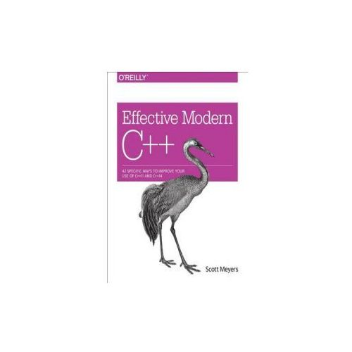 Effective Modern C++: 42 Specific Ways to Improve Your Use of C++11 and C++14 (9781491903995)