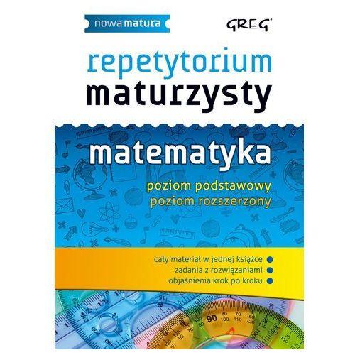 Matematyka Nowa Matura LO kl.1-3 Repetytorium maturzysty / poziom podstawowy i rozszerzony - Całka Robert, Gałęska Ewa, Greg
