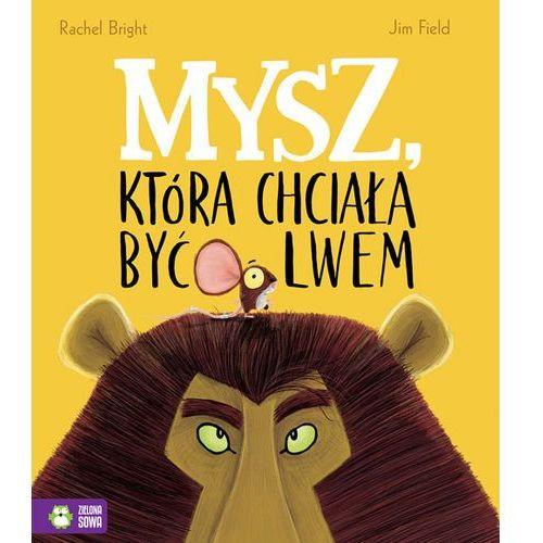 Mysz, która chciała być lwem - RACHEL BRIGHT, Bright Rachel