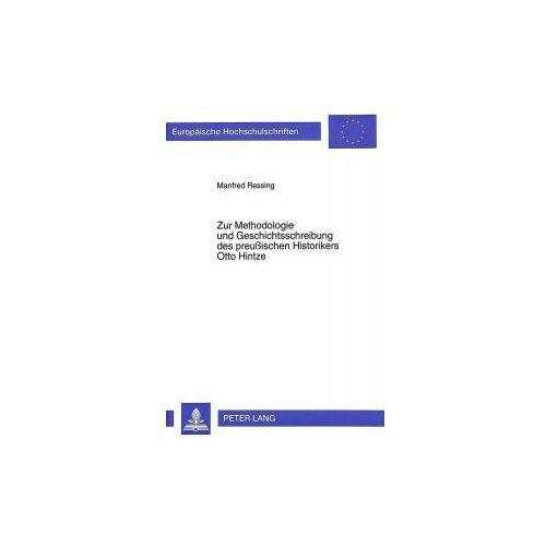 Zur Methodologie und Geschichtsschreibung des preußischen Historikers Otto Hintze