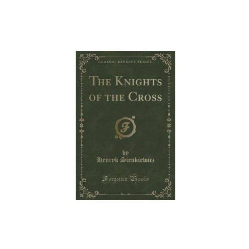 The Knights Of The Cross (Classic Reprint), Sienkiewicz Henryk