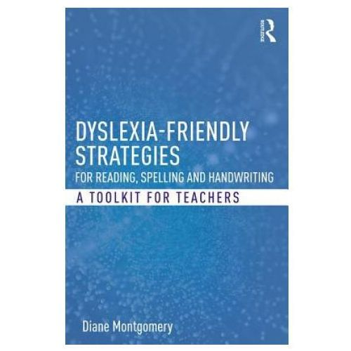 Dyslexia-friendly Strategies for Reading, Spelling and Handwriting