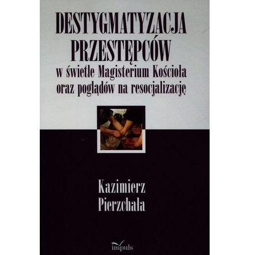 Destygmatyzacja przestępców w świetle Magisterium Kościoła oraz poglądów na resocjalizację (196 str.)