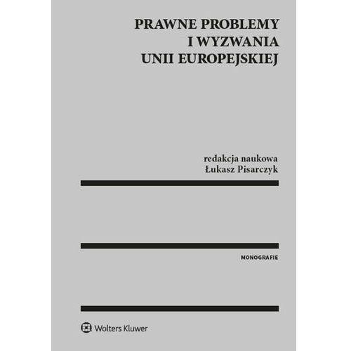 Prawne problemy i wyzwania Unii Europejskiej - Łukasz Pisarczyk, oprawa twarda