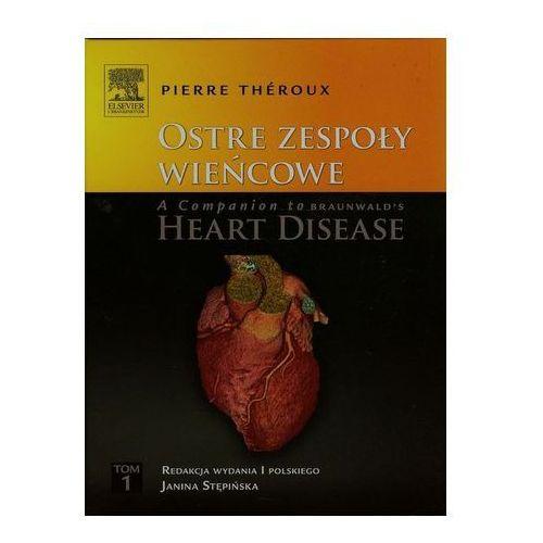 Ostre zespoły wieńcowe A Companion to Braunwald's Heart Disease Tom 1 Theroux Pierre