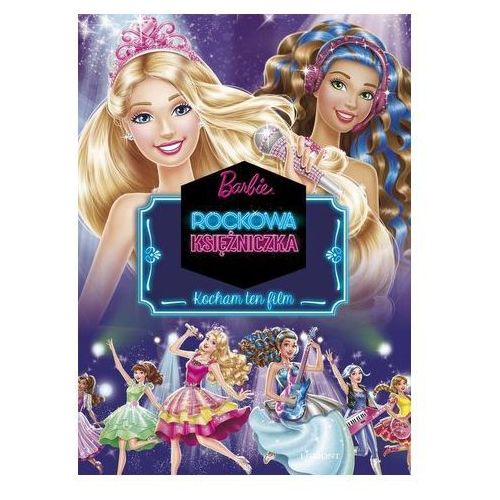 Barbie Rockowa Księżniczka Kocham ten film Jamrógiewicz Marta (9788328106604)