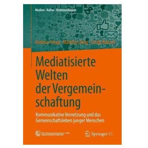 Mediatisierte Welten Der Vergemeinschaftung: Kommunikative Vernetzung Und Das Gemeinschaftsleben Junger Menschen (9783658024246)