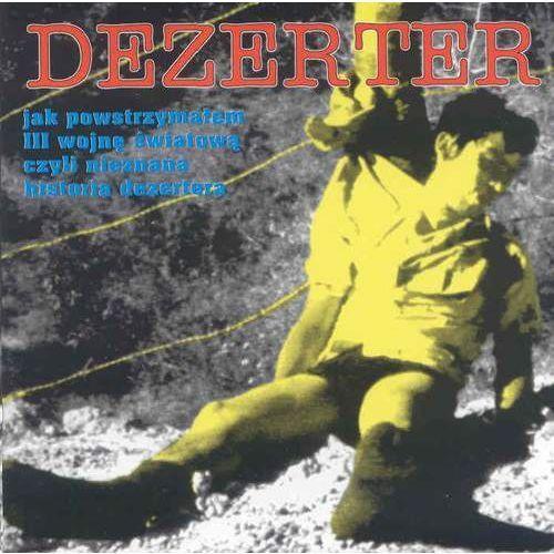 Jak Powstrzymałem Iii Wojną Światową Czyli Nieznana Historia Dezertera - Dezerter (Płyta CD)