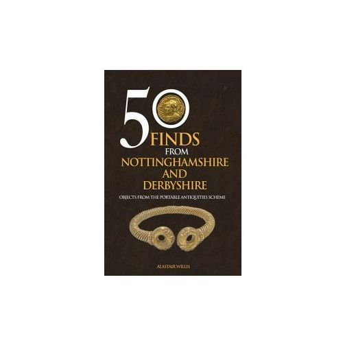 50 Finds From Nottinghamshire and Derbyshire (9781445658537)