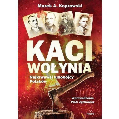 Kaci Wołynia. Najkrwawsi ludobójcy Polaków (9788366217300)