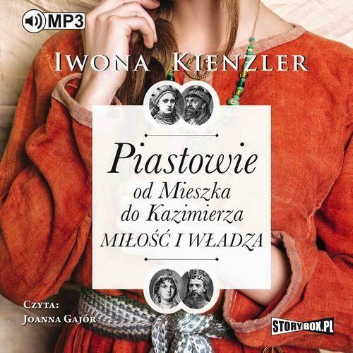 Piastowie od Mieszka do Kazimierza. Miłość i władza - Iwona Kienzler - audiobook