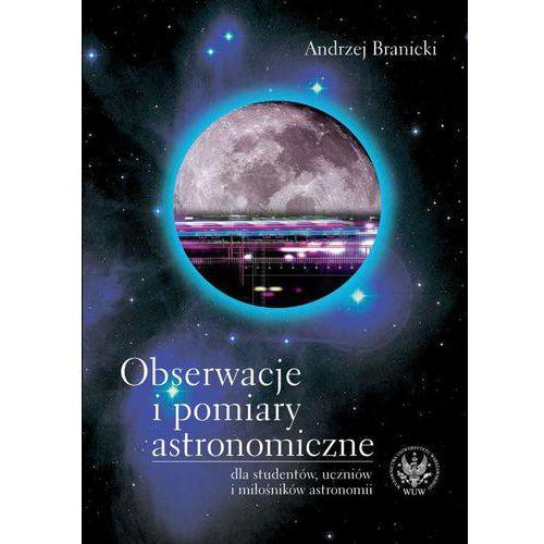 Obserwacje i pomiary astronomiczne dla studentów, uczniów i miłośników astronomii, Andrzej Branicki