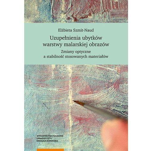 Uzupełnienia ubytków warstwy malarskiej obrazów - Szmit-Naud Elżbieta (9788323138976)