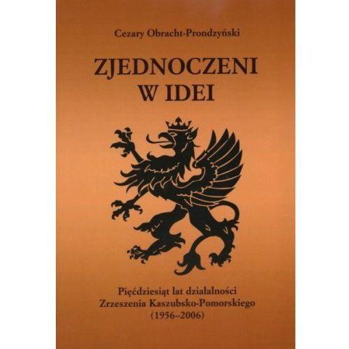 Zjednoczeni w idei. Pięćdziesiąt lat działalności Zrzeszenia Kaszubsko-Pomorskiego (1956-2006)