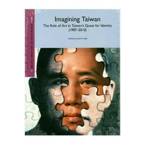 Imagining Taiwan: The Role of Art in Taiwans Quest for Identity McIntyre, Sophie (9789004290129)