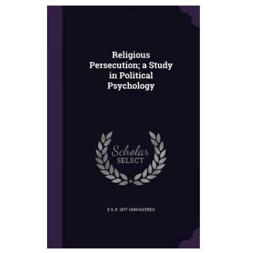 Religious Persecution; A Study in Political Psychology (9781355872603)