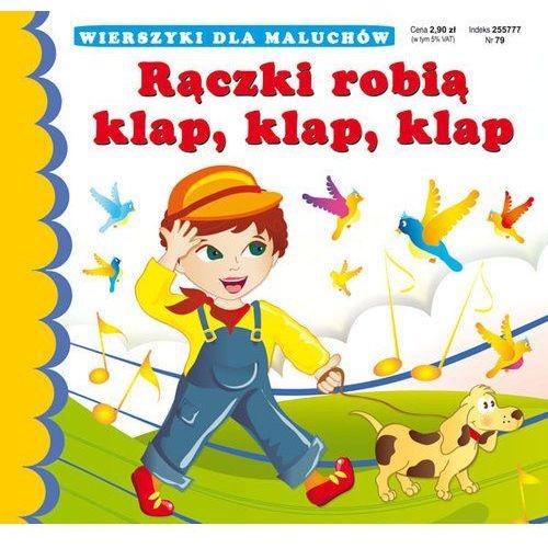 Rączki robią klap, klap, klap. Wierszyki dla maluchów + zakładka do książki GRATIS, Paulina Sikorska