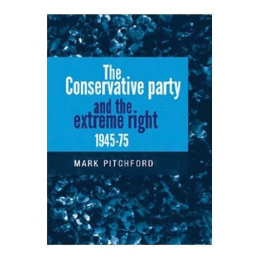Conservative Party and the Extreme Right 1945-1975