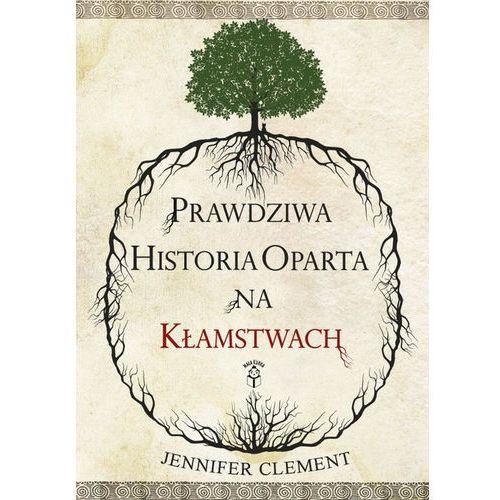 Jennifer Clement Prawdziwa historia oparta na kłamstwach (9788362745142)