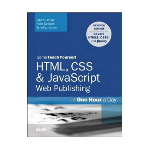 HTML, CSS & JavaScript Web Publishing in One Hour a Day, Sams Teach Yourself