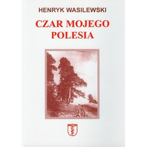 Czar mojego Polesia, Henryk Wasilewski